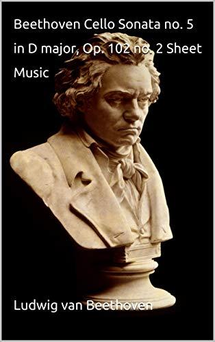 Beethoven Cello Sonata no. 5 in D major, Op. 102 no. 2...