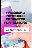 Password Notebook Organizer For Seniors: Personal Username, Internet Address And Password Notebook With Alphabetical Tabs Pocket: A Journal With Alphabetical Tabs