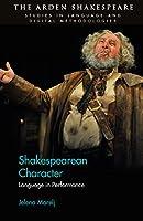 Shakespearean Character: Language in Performance (Arden Shakespeare Studies in Language and Digital Methodologies)