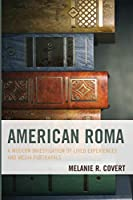 American Roma: A Modern Investigation of Lived Experiences and Media Portrayals