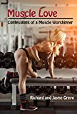 Muscle Love: Confessions of a Muscle Worshipper