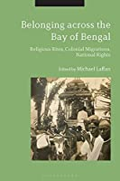 Belonging Across the Bay of Bengal: Religious Rites, Colonial Migrations, National Rights