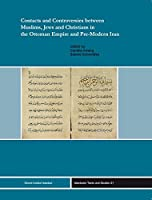 Contracts and Controversies Between Muslims, Jews and Christians in the Ottoman Empire and Pre-modern Iran (Istanbuler Texte Und Studien)