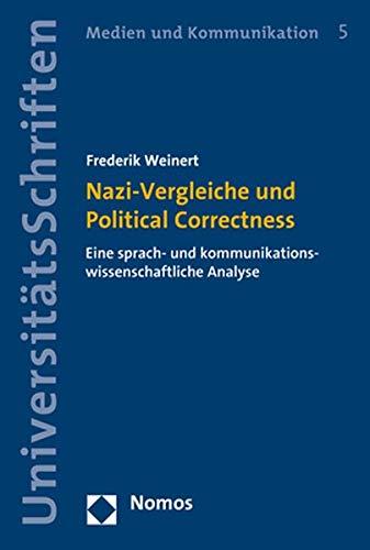 Nazi-Vergleiche und Political Correctness: Eine sprach- und kommunikationswissenschaftliche Analyse (Nomos Universitätsschriften Kommunikationswissenschaft, Band 5)