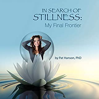 In Search of Stillness: My Final Frontier                   By:                                                                                                                                 Pat Hanson Phd                               Narrated by:                                                                                                                                 Evie Irwin                      Length: 4 hrs and 7 mins     Not rated yet     Overall 0.0