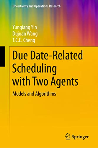 Due Date-Related Scheduling with Two Agents: Models and Algorithms (Uncertainty and Operations Research) (English Edition)