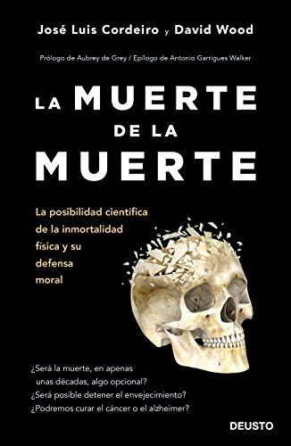 La muerte de la muerte: La posibilidad científica de la inmortalidad física y...