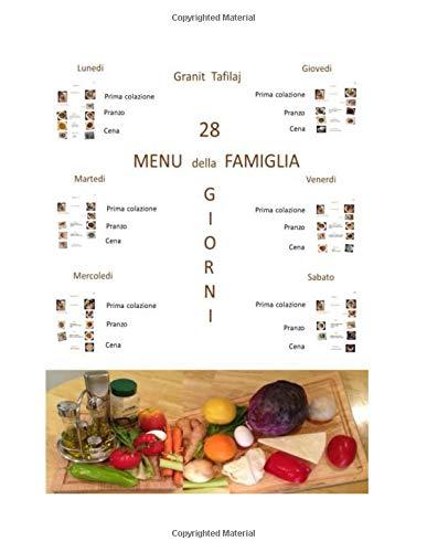 28 Giorni Menu della Famiglia: 28 giorni Menu della Famiglia e la dieta familiare mediterranea in una cucina equilibrata e uno stile di vita con cibi ricchi e sani in 200 recette.