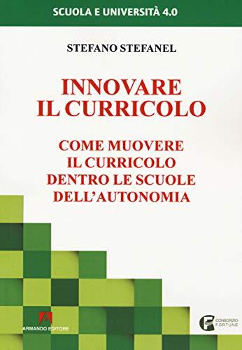 Innovare il curricolo. Come muovere il curricolo dentro le scuole dell'autonomia