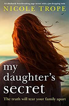 My Daughter's Secret: An absolutely heartbreaking page turner with a jaw-dropping twist by [Nicole Trope]