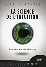 La Science de l'Intuition - Guide pratique de vision à distance de Fabrice Bonvin