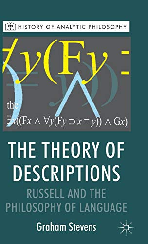 The Theory of Descriptions: Russell and the Philosophy of Language (History of Analytic Philosophy)