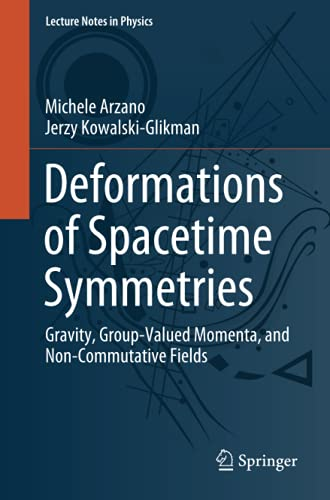 Deformations of Spacetime Symmetries: Gravity, Group-Valued Momenta, and Non-Commutative Fields (Lecture Notes in Physics, Band 986)