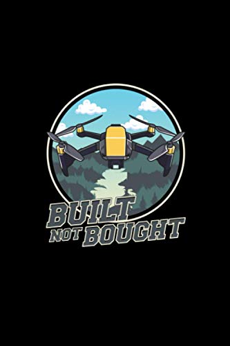 Built Not Bought: Cute & Funny Built Not Bought Drone Hobby Themed Blank Notebook - Perfect Lined Composition Notebook For Journaling, Writing & Brainstorming (120 Pages, 6' x 9')