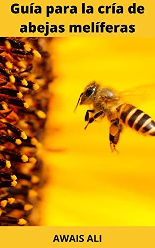 Cómo mantener las abejas melíferas: una guía para principiantes para la cría de abejas melíferas, contiene toda la información que necesita para comenzar.