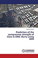 Prediction of the compressive strength of Class G OWC Slurry using ANN