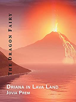 Driana in the Lava Land (The Dragon Fairy) by [Jovia Prem, Krish Jay]