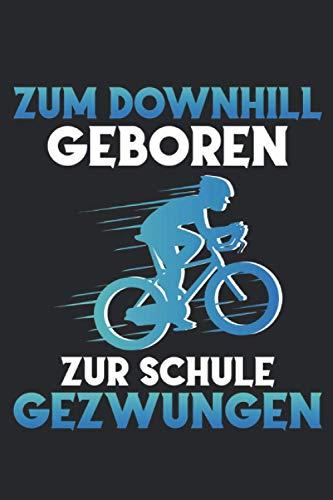 Zum Downhill geboren Mountainbiker Notizbuch: Downhill MTB Notizbuch für Offroad Radfahrer - Biker & Fahrradfahrer Notizbuch - 120 linierte Seiten für ... für Mountainbiker oder Radsport Begeisterte.