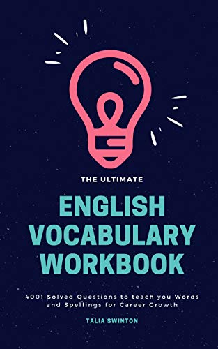The Ultimate English Vocabulary Workbook: 4001 Solved Questions to teach you Words and Spellings for Career Growth (English Edition)