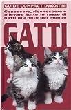 Gatti. Conoscere, riconoscere e allevare tutte le razze di gatti più note del mondo. Ediz. illustrata