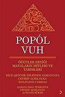 Popol Vuh - Ögütler Betigi Mayalarin Mitleri ve Tarihleri