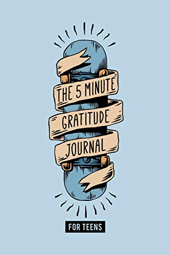 The 5 Minute Gratitude Journal for Teens: A Daily Journal to Help Kids and Teens Start and End the Day with Gratitude, Positive Thinking & Mindfulness