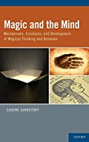 Magic and the Mind: Mechanisms, Functions, and Development of Magical Thinking and Behavior