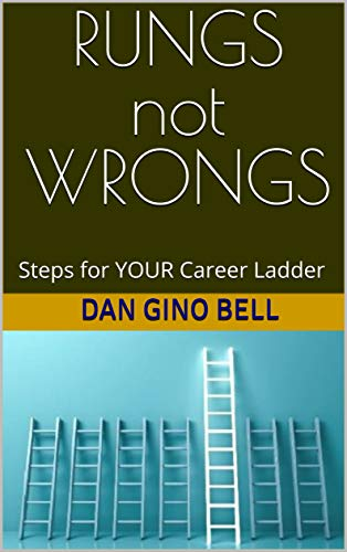 RUNGS not WRONGS: Steps for YOUR Career Ladder (English Edition)