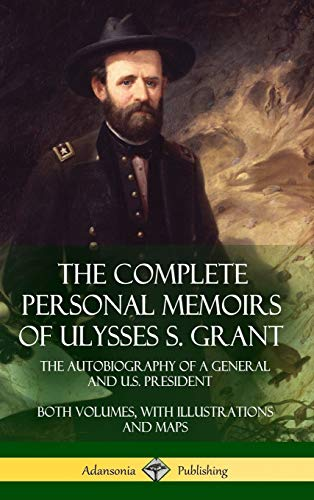 Compare Textbook Prices for The Complete Personal Memoirs of Ulysses S. Grant: The Autobiography of a General and U.S. President - Both Volumes, with Illustrations and Maps Hardcover  ISBN 9781387894895 by Grant, Ulysses S