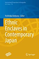 Ethnic Enclaves in Contemporary Japan (International Perspectives in Geography, 14)