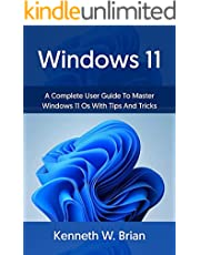 Windows 11: A Complete User Guide To Master Windows 11 OS With Tips And Tricks