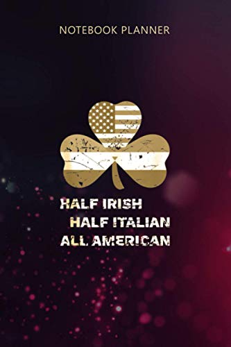 Notebook Planner Half Irish Half Italian All American Flag Shamrock Heritage: Gym, Over 100 Pages, 6x9 inch, Life, Management, Mom, Tax, To Do