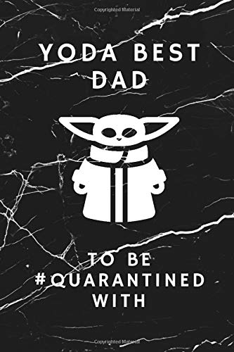 YODA BEST DAD funny fathers day gifts: quarantine notebook and journals for dads 2020 sized 6x9 useful and inexpensive gift ideas for father's day from daughters and sons