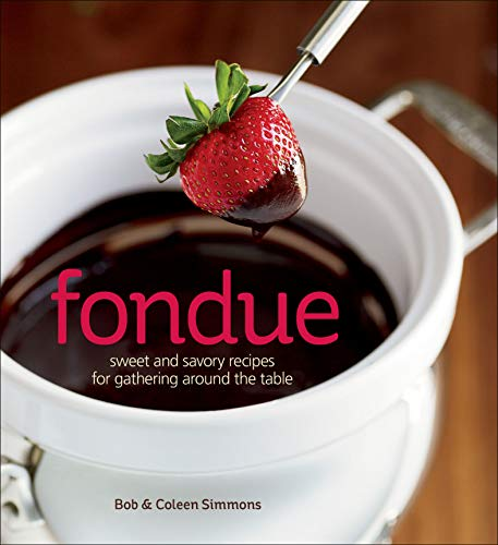 Fondue: Sweet and Savory Recipes for Gathering Around the Table (English Edition)