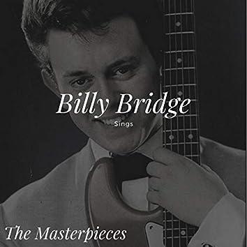 Billy Bridge Sings - The Masterpieces