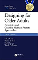 Designing for Older Adults: Principles and Creative Human Factors Approaches, Third Edition (Human Factors and Aging)