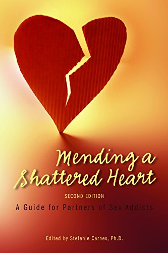 Mending a Shattered Heart: A Guide for Partners of Sex -