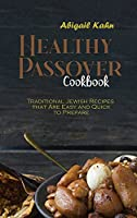 Healthy Passover Cookbook: Traditional Jewish Recipes that Are Easy and Quick to Prepare
