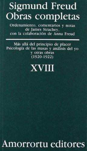 Obras Completas. Volumen 18: Más allá del principio de placer, Psicología de las masas y análisi