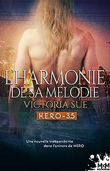 L'harmonie de sa mélodie: H.E.R.O, T3.5 par [Victoria Sue, Ingrid Lecouvez]