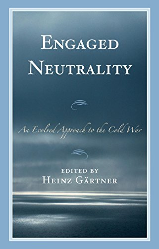 Engaged Neutrality: An Evolved Approach to the Cold War (English Edition)