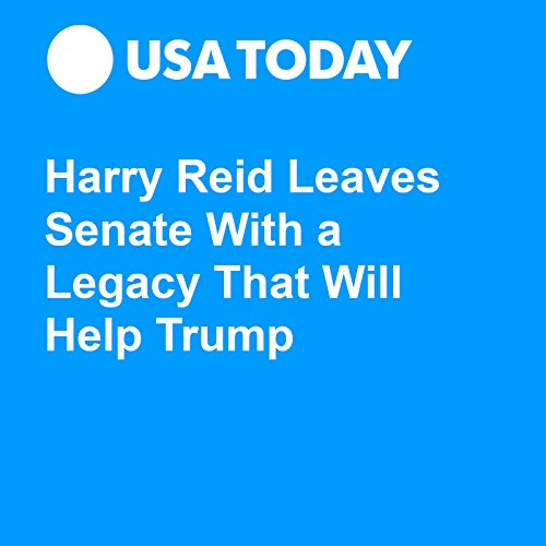 Harry Reid Leaves Senate With a Legacy That Will Help Trump audiobook cover art