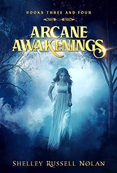 Arcane Awakenings Books Three and Four (Arcane Awakenings Novella Series Book 2) by [Shelley Russell Nolan]