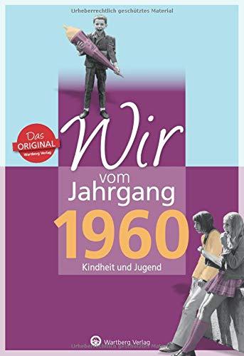 Wir vom Jahrgang 1960 - Kindheit und Jugend (Jahrgangsbände): 60. Geburtstag