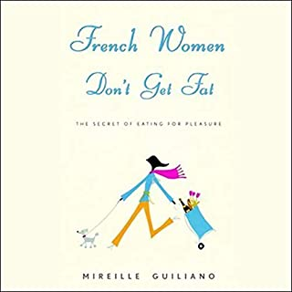 French Women Don't Get Fat     The Secret of Eating for Pleasure              By:                                                                                                                                 Mireille Guiliano                               Narrated by:                                                                                                                                 Kathe Mazur                      Length: 7 hrs and 20 mins     418 ratings     Overall 4.2
