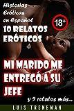 Mi marido me entregó a su jefe: 10 relatos eróticos en español (Amantes, Esposa caliente, Humillación, Fantasía erótica, Sexo Interracial, parejas liberales, Infidelidad Consentida)