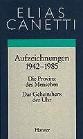 Gesammelte Werke 04. Aufzeichnungen 1942 - 1985: Die Provinz des Menschen / Das Geheimherz der Uhr