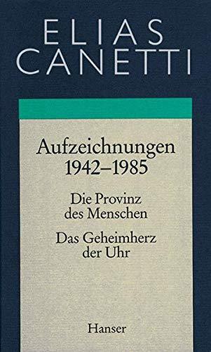 Gesammelte Werke Band 4: Aufzeichnungen 1942-1985: Die Provinz des Menschen / Das Geheimherz der Uhr