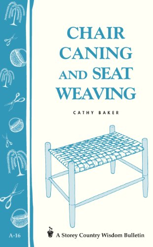 Chair Caning and Seat Weaving: Storey Country Wisdom Bulletin A-16 by [Cathy Baker]