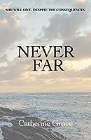 Never Far